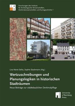 Abbildung von Selitz / Stackmann | Wertzuschreibungen und Planungslogiken in historischen Stadträumen | 1. Auflage | 2019 | beck-shop.de