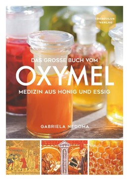 Abbildung von Nedoma | Das große Buch vom OXYMEL | 2019 | Medizin aus Honig und Essig