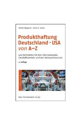 Abbildung von Wagener / Geissl   Produkthaftung Deutschland - USA von A-Z   2. Auflage   2010   450 Stichwörter für den intern...   50632