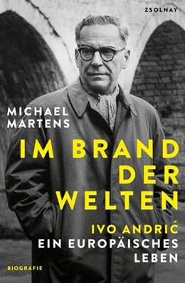 Abbildung von Martens | Im Brand der Welten | 2. Auflage | 2019 | Ivo Andric. Ein europäisches L...