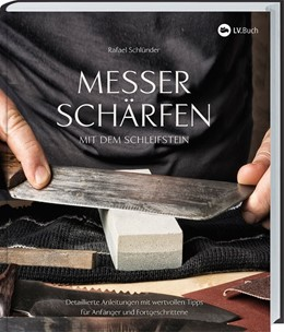Abbildung von Schlünder | Messer schärfen mit dem Schleifstein | 2019 | Detaillierte Anleitungen mit w...