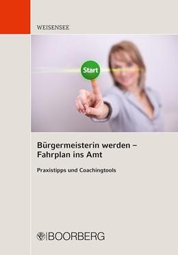 Abbildung von Weisensee | Bürgermeisterin werden - Fahrplan ins Amt | 1. Auflage | 2019 | beck-shop.de
