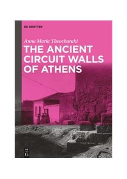 Abbildung von Theocharaki | The Ancient Circuit Walls of Athens | 1. Auflage | 2020 | beck-shop.de
