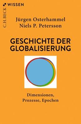 Abbildung von Osterhammel, Jürgen / Petersson, Niels P. | Geschichte der Globalisierung | 6., aktualisierte Auflage | 2019 | Dimensionen, Prozesse, Epochen | 2320