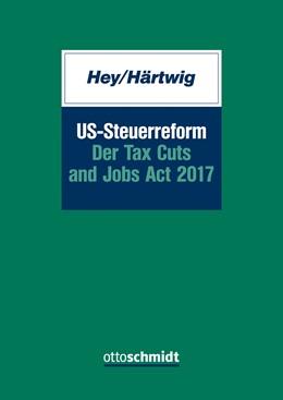 Abbildung von Hey / Härtwig | US-Steuerreform – Der Tax Cuts and Jobs Act 2017 | 2019