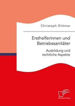 Abbildung von Dittmar | Ersthelferinnen und Betriebssanitäter. Ausbildung und rechtliche Aspekte | 1. Auflage | 2019 | beck-shop.de