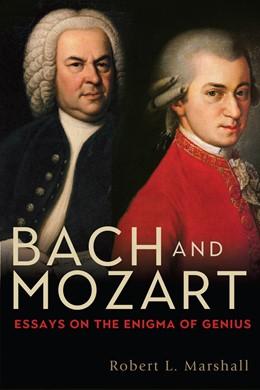 Abbildung von Marshall | Bach and Mozart | 2019 | Essays on the Enigma of Genius