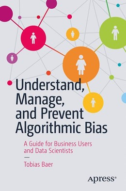 Abbildung von Baer | Understand, Manage, and Prevent Algorithmic Bias | 1st ed. | 2019 | A Guide for Business Users and...