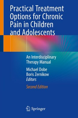 Abbildung von Dobe / Zernikow   Practical Treatment Options for Chronic Pain in Children and Adolescents   2nd ed. 2019   2019   An Interdisciplinary Therapy M...
