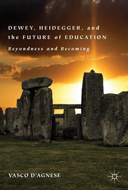Abbildung von d'Agnese | Dewey, Heidegger, and the Future of Education | 1st ed. 2019 | 2019 | Beyondness and Becoming