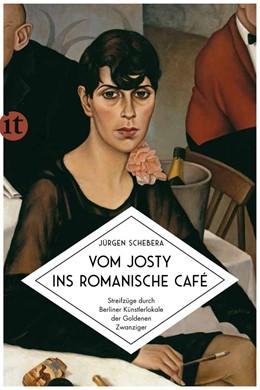 Abbildung von Schebera | Vom Josty ins Romanische Café | Originalausgabe | 2020 | Streifzüge durch Berliner Küns... | 4757