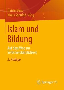 Abbildung von Barz / Spenlen | Islam und Bildung | 2., überarbeitete Aufl. 2019 | 2020 | Auf dem Weg zur Selbstverständ...