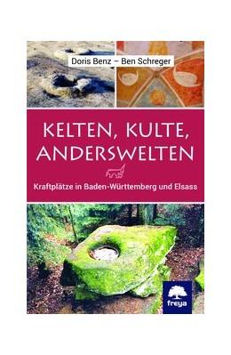 Abbildung von Benz / Schreger   Kelten, Kulte, Anderswelten   2019   Kraftplätze in Baden-Württembe...