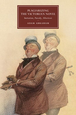 Abbildung von Abraham | Plagiarizing the Victorian Novel | 2019 | Imitation, Parody, Aftertext | 118