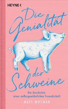 Abbildung von Whyman | Die Genialität der Schweine | Deutsche Erstausgabe | 2019 | Die Geschichte einer außergewö...