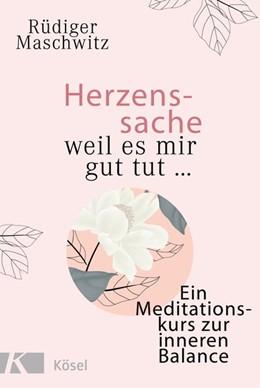 Abbildung von Maschwitz   Herzenssache - weil es mir gut tut...   2019   Ein Meditationskurs zur innere...