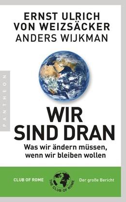 Abbildung von Weizsäcker / Wijkman | Wir sind dran | 1. Auflage | 2019 | beck-shop.de