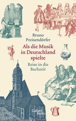 Abbildung von Preisendörfer | Als die Musik in Deutschland spielte | 1. Auflage | 2019 | beck-shop.de