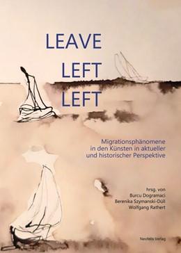 Abbildung von Dogramaci / Szymanski-Düll / Rathert | Leave, left, left | 2020 | Migrationsphänomene in den Kün...