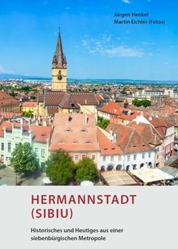 Abbildung von Henkel | Hermannstadt (Sibiu) - Historisches und Heutiges aus einer siebenbürgischen Metropole | 1. Auflage | 2019 | beck-shop.de
