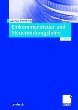 Abbildung von Wehrheim | Einkommensteuer und Steuerwirkungslehre | 3., vollst. überarb. Aufl. | 2009