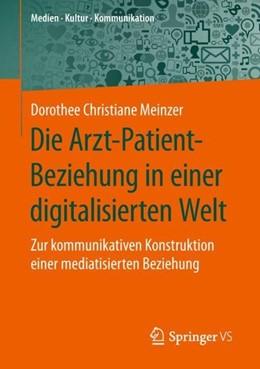 Abbildung von Meinzer | Die Arzt-Patient-Beziehung in einer digitalisierten Welt | 1. Aufl. 2019 | 2019 | Zur kommunikativen Konstruktio...