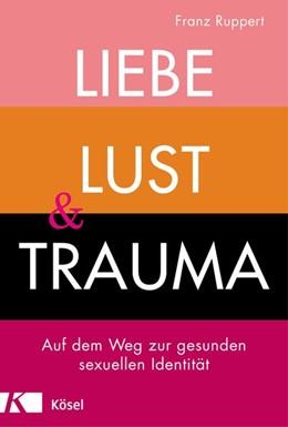 Abbildung von Ruppert | Liebe, Lust und Trauma | 1. Auflage | 2019 | beck-shop.de