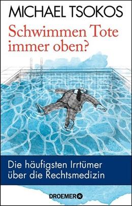Abbildung von Tsokos | Schwimmen Tote immer oben? | Neuauflage | 2019 | Die häufigsten Irrtümer über d...