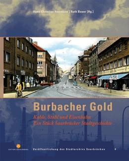 Abbildung von Herrmann / Bauer | Burbacher Gold | 2019 | Kohle, Stahl und Eisenbahn. Ei...