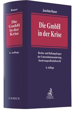 Abbildung von Bauer | Die GmbH in der Krise | 6. Auflage | 2020 | Rechts- und Haftungsfragen der...