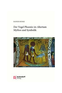 Abbildung von Henke | Der Vogel Phönix im Altertum | 1. Auflage | 2020 | beck-shop.de