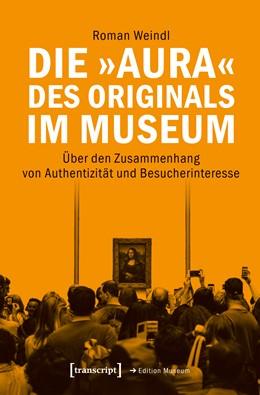 Abbildung von Weindl | Die »Aura« des Originals im Museum | 2019 | Über den Zusammenhang von Auth... | 38