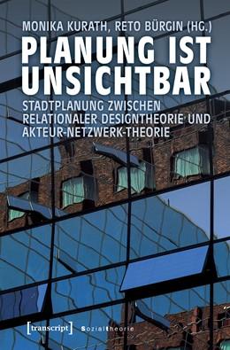 Abbildung von Kurath / Bürgin   Planung ist unsichtbar   2019   Stadtplanung zwischen relation...