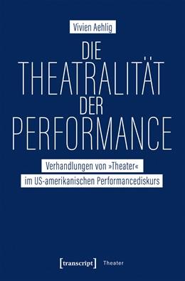 Abbildung von Aehlig | Die Theatralität der Performance | 2019 | Verhandlungen von »Theater« im... | 126