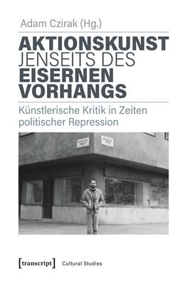 Abbildung von Czirak | Aktionskunst jenseits des Eisernen Vorhangs | 2019 | Künstlerische Kritik in Zeiten... | 52