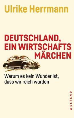 Abbildung von Herrmann | Deutschland, ein Wirtschaftsmärchen | 2019 | Warum es kein Wunder ist, dass...