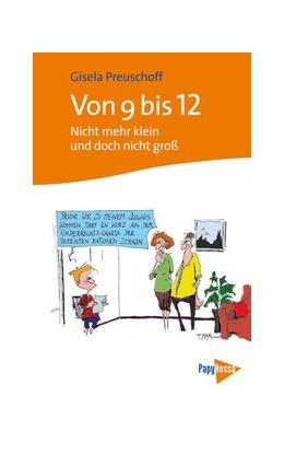 Abbildung von Preuschoff | Von 9 bis 12 | 5., verb. u. erw. Aufl. | 2007 | Nicht mehr klein und doch nich...
