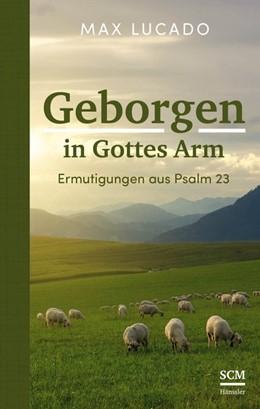 Abbildung von Lucado   Geborgen in Gottes Arm   1. Auflage   2019   beck-shop.de