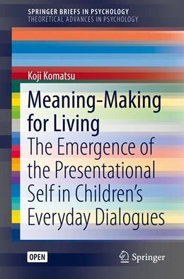 Abbildung von Komatsu   Meaning-Making for Living   1st ed. 2019   2019   The Emergence of the Presentat...