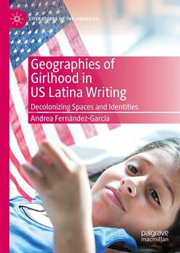 Abbildung von Fernández-García   Geographies of Girlhood in US Latina Writing   1. Auflage   2019   beck-shop.de