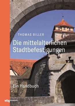 Abbildung von Biller | Die mittelalterlichen Stadtbefestigungen im deutschsprachigen Raum | 2. Auflage | 2019 | beck-shop.de