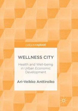 Abbildung von Anttiroiko | Wellness City | Softcover reprint of the original 1st ed. 2018 | 2019 | Health and Well-being in Urban...