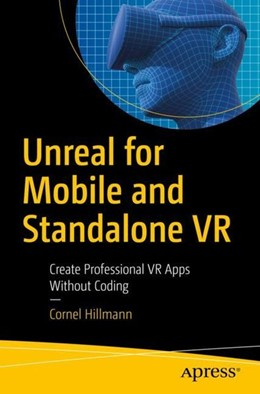 Abbildung von Hillmann   Unreal for Mobile and Standalone VR   1st ed   2019   Create Professional VR Apps Wi...