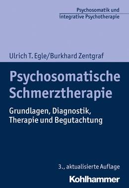 Abbildung von Egle / Zentgraf | Psychosomatische Schmerztherapie | 3., aktualisierte Auflage | 2020 | Grundlagen, Diagnostik, Therap...