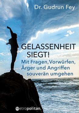 Abbildung von Fey | Gelassenheit siegt! | 16. Auflage | 2019 | Mit Fragen, Vorwürfen, Ärger u...