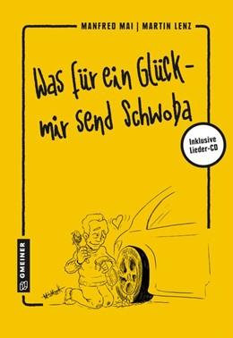Abbildung von Mai / Lenz | Was für ein Glück - mir send Schwoba | 1. Auflage | 2019 | beck-shop.de