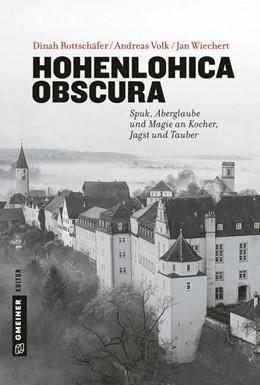 Abbildung von Wiechert / Rottschäfer / Volk | Hohenlohica Obscura | 2019 | Spuk, Aberglaube und Magie an ...