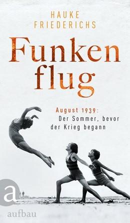 Abbildung von Friederichs | Funkenflug | Neuauflage | 2019 | August 1939: Der Sommer, bevor...