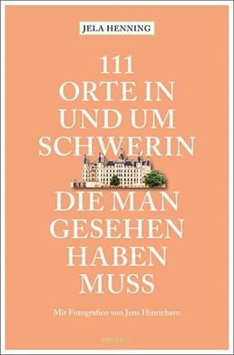 Abbildung von Henning | 111 Orte in und um Schwerin, die man gesehen haben muss | 2019 | Reiseführer