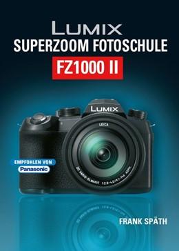 Abbildung von Späth | Lumix Superzoom Fotoschule FZ1000 II | 1. Auflage | 2019 | beck-shop.de